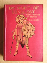 By Right Of Conquest, or With Cortez in Mexico.