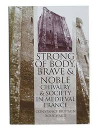 image of Strong of Body, Brave and Noble: Chivalry and Society in Medieval France