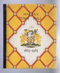 Halifax Town Hall, An account of its Building and Inauguration and 'Centenary Sidelights' 1863-1963