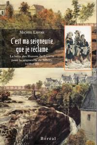 C'est ma seigneurie que je réclame.   La lutte des Hurons de Lorette pour la seigneurie de Sillery, 1650-1900.