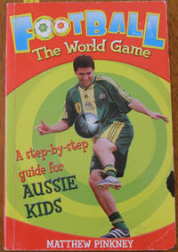 Football: The World Game - A Step-by-Step Guide for Aussie Kids