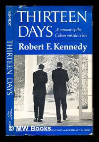 image of Thirteen days : a memoir of the Cuban missile crisis / by Robert F. Kennedy ; foreword by Arthur Schlesinger, Jr