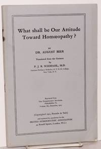 What shall be our attitude toward homeopathy? reprinted from the Munich Medical Weekly and translated from the German by P. J. R. Schmahl, M. D.