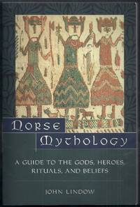 Norse Mythology. A Guide to the Gods, Heroes, Rituals, and Beliefs
