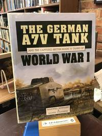 The German A7V Tank and the Captured British Mark IV Tanks of World War I (A Foulis military book)