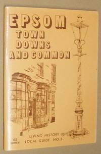 Epsom: Town, Downs and Common: Living History Local Guide No. 3
