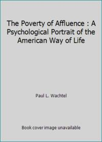 The Poverty of Affluence : A Psychological Portrait of the American Way of Life