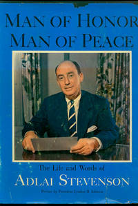 MAN OF HONOR MAN OF PEACE  The Life and Words of Adlai Stevenson