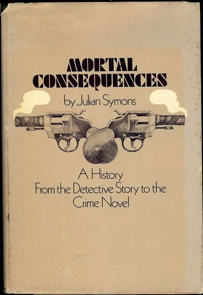 1972. SYMONS, Julian. MORTAL CONSEQUENCES: A HISTORY FROM THE DETECTIVE STORY TO THE CRIME NOVEL. NY...