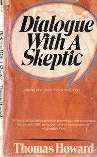 Dialogue With A Skeptic (OPA Once Upon A Time, God) by  Thomas Howard - Paperback - 1974 - from Mindstuff Books and Biblio.com