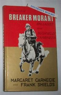 IN SEARCH OF BREAKER MORANT Balladist and Bushveldt Carbineer by Margaret Carnegie and Frank Shields - First Edition - 1979 - from Diversity Books and Biblio.com