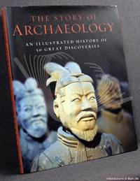 image of The Story of Archaeology: An Illustrated History of 50 Great Discoveries