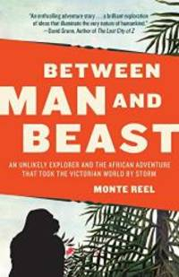 image of Between Man and Beast: An Unlikely Explorer and the African Adventure that Took the Victorian World by Storm