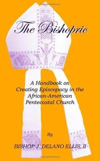 The Bishopric: A Handbook on Creating Episcopacy in the African-American Pentecostal Church