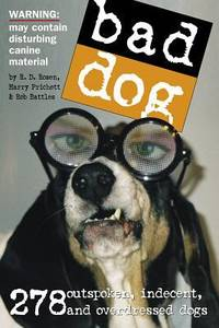 Bad Dog : 278 Outspoken, Indecent, and Overdressed Dogs by Harry Prichett; R. D. Rosen; Rob Battles - Paperback - 2005 - from ThriftBooks and Biblio.com