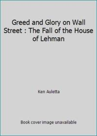 Greed and Glory on Wall Street : The Fall of the House of Lehman