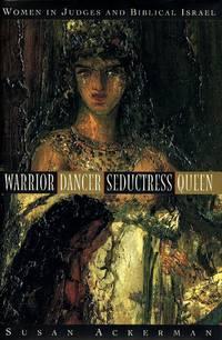 image of Warrior, Dancer, Seductress, Queen; Women in Judges and Biblical Israel