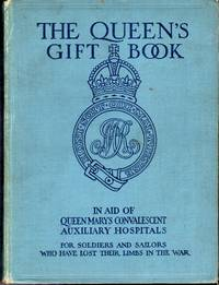 THE QUEEN'S GIFT BOOK: In Aid of Queen Mary's Convalescent Auxiliary Hospitals.