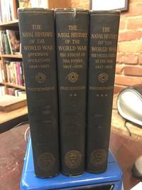 Naval History Of The World War (3 Volumes) Offensive Operations, 1914-1915; the Stress of Sea Power, 1915-1916; the United States in the War, 1917-1918
