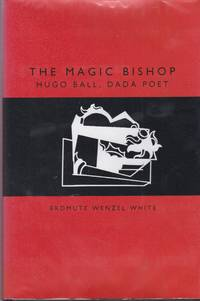 The Magic Bishop. Hugo Ball, Dada Poet