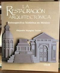 La Restauracion Arquitectonica: Retrospectiva Historica En Mexico