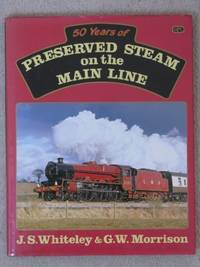Fifty Years of Preserved Steam on the Main Line