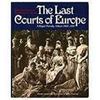 image of Last Courts of Europe: Royal Family Album, 1860-1914