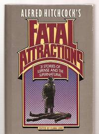 FATAL ATTRACTIONS: 21 STORIES OF SUSPENSE AND THE SUPERNATURAL [ALFRED  HITCHCOCK'S]
