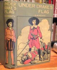 UNDER DRAKE'S FLAG. A Tale of the Spanish Main. Illustrated by Gordon Browne.