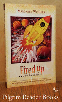 Fired Up, Not Burnt Out: Effective Children's Leadership for Today's  Church.