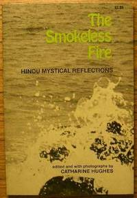 The smokeless fire: Hindu mystical reflections