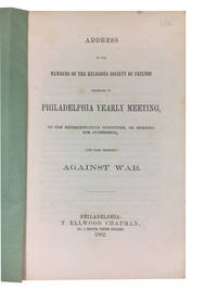 Address to the members of the Religious Society of Friends Belonging to Philadelphia yearly meeting, by the Representative Committee, of Meeting for Sufferings upon Their Testimony against War
