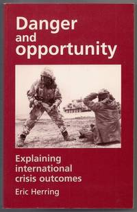 Danger and Opportunity: Explaining International Crisis Outcomes by  Eric Herring - Paperback - First Edition - 1995-06-01 - from Mark Lavendier, Bookseller (SKU: SKU1013405)