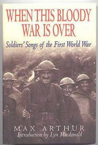 WHEN THIS BLOODY WAR IS OVER:  SOLDIERS' SONGS OF THE FIRST WORLD WAR.