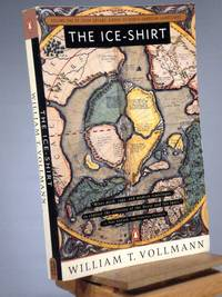 The Ice-Shirt: Volume One of Seven Dreams: A Book of North American Landscapes by William T. Vollmann - Paperback - First Thus 2nd Printing - 1993 - from Henniker Book Farm and Biblio.com