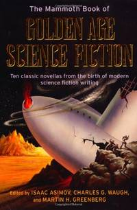 image of The Mammoth Book of Golden Age Science Fiction: Ten Classic Stories from the Birth of Modern Science Fiction Writing