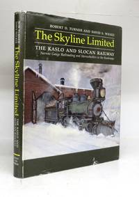 The Skyline Limited: The Kaslo and Slocan Railway. Narrow Gauge Railroading and Sternwheelers in the Kootenays
