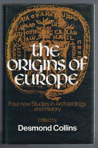 The Origins of Europe, Four new studies in Archaeology and History: Early Man; Later Prehistory; Archaeology and the Classical Mind; Meaieval Europe From the Fifth to the Twelfth Century