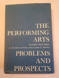 image of THE PERFORMING ARTS PROBLEMS AND PROSPECTS. Rockefeller Panel Report on the future of theatre, dance, music in America.
