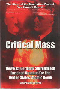 image of CRITICAL MASS: How Nazi Germany Surrendered Enriched Uranium for the United States' Atomic Bomb. SECOND EDITION.