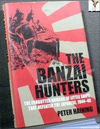 The Banzai Hunters: The Small Boat Operations That Defeated the Japanese 1944-5