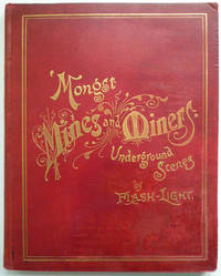 ' Mongst Mines and Miners; or Underground Scenes By Flash-Light : a Series of Photographs, with Explanatory Letterpress, Illustrating Methods of Working in Cornish Mines