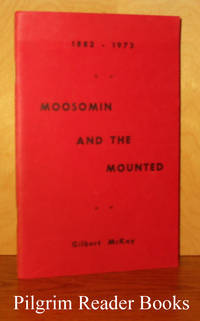 Moosomin and the Mounted, A History of the Force at Moosomin 1882-1973