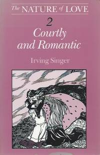 The Nature of Love, Volume 2__ Courtly and Romantic (Second Edition) by Singer, Irving - 1984