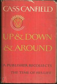 UP AND DOWN AND AROUND A Publisher Recollects the Time of His Life, Canfield, Cass