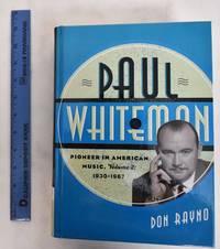 image of Paul Whiteman: Pioneer in American Music, Volume 2: 1930-1967