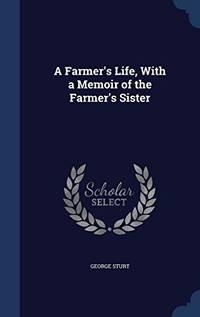 A Farmer's Life  with a Memoir of the Farmer's Sister