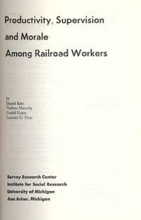 PRODUCTIVITY, SUPERVISION AND MORALE AMONG RAILROAD WORKERS