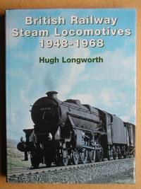 British Railway Steam Locomotives 1948-1968.