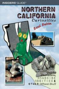Northern California Curiosities: Quirky Characters, Roadside Oddities & Other Offbeat Stuff by  Saul Rubin - Paperback - First Edition - 2005 - from M Hofferber Books and Biblio.com